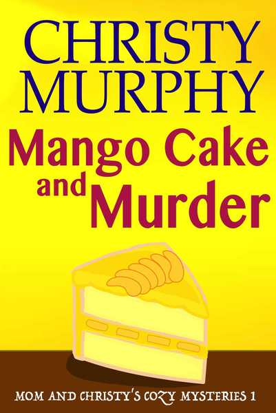 Mango Cake and Murder by Christy Murphy