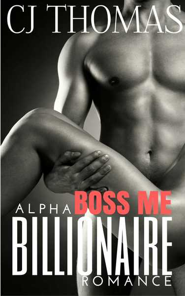 Boss Me: Alpha Billionaire Romance by C.J. Thomas