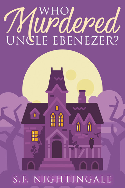 Who Murdered Uncle Ebenezer? 18K Small Town Estate Christian Cozy Mystery Series Book 1 by S.F. Nightingale