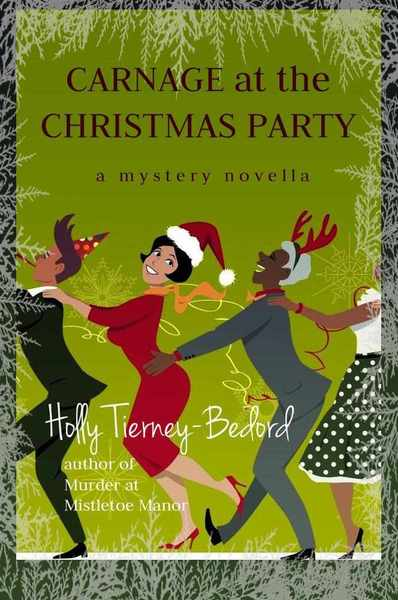 Carnage at the Christmas Party: A Mystery Novella by Holly Tierney-Bedord