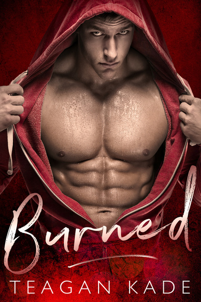 Burned: A Bad Boy Romance by Teagan Kade