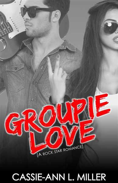 Groupie Love by Cassie-Ann L. Miller