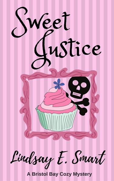 Sweet Justice (A Bristol Bay Cozy Mystery) by Lindsay E. Smart