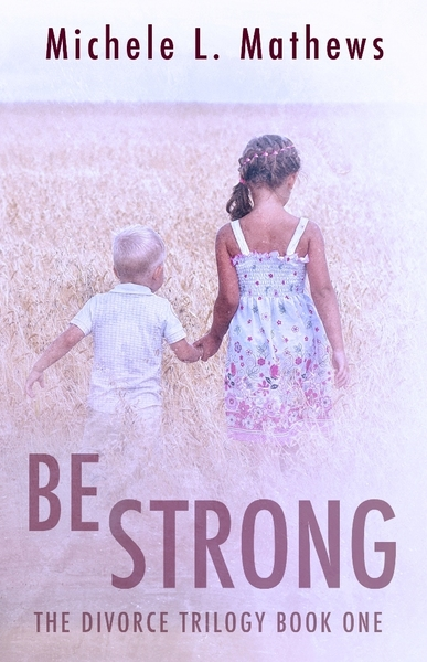 Be Strong by Michele L. Mathews
