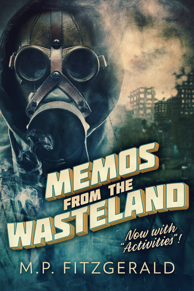 Memos From the Wasteland by M.P. Fitzgerald