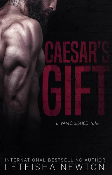 Ceasar's Gift: A Vanquished Tale by LeTeisha Newton