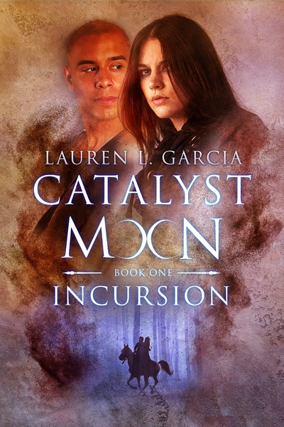 Catalyst Moon: Incursion (Book One) by Lauren L. Garcia