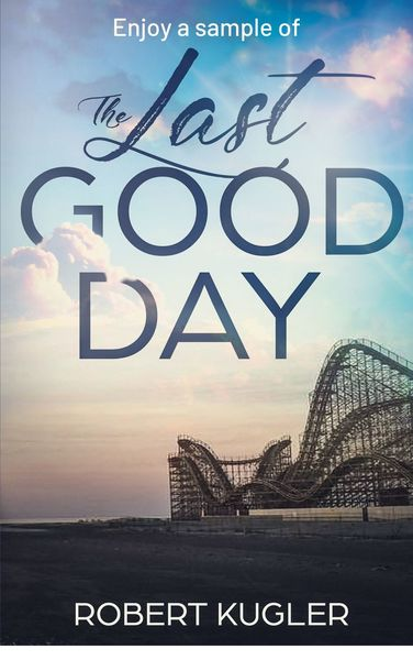 The Last Good Day by Robert Kugler