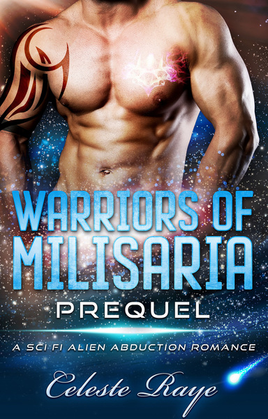 Warriors of Milisaria Prequel by Celeste Raye
