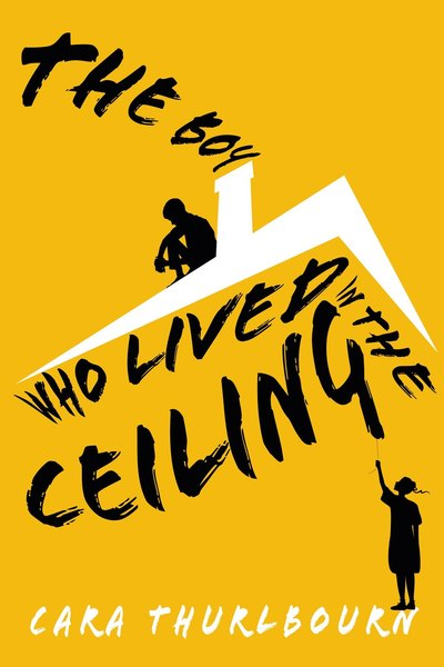 The Boy Who Lived In The Ceiling by Cara Thurlbourn