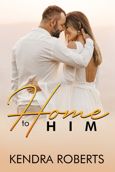 Home to Him: A Short Contemporary Romance Novel by Kendra Roberts