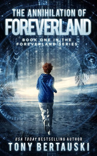 The Annihilation of Foreverland (A Science Fiction Thriller) by Tony Bertauski