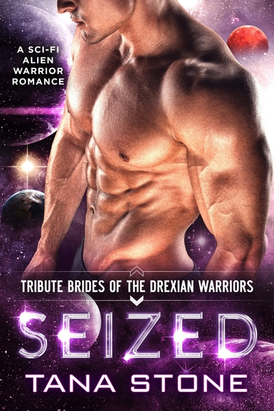 Seized: A Sci-Fi Alien Warrior Romance (Tribute Brides of the Drexian Warriors Book 2) by Tana Stone