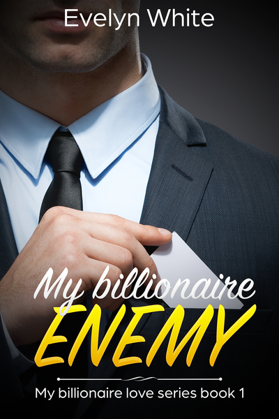 My Billionaire Enemy: My Billionaire Love Series (Book1) by Evelyn White