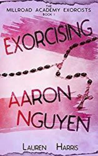 Exorcising Aaron Nguyen by Lauren Harris