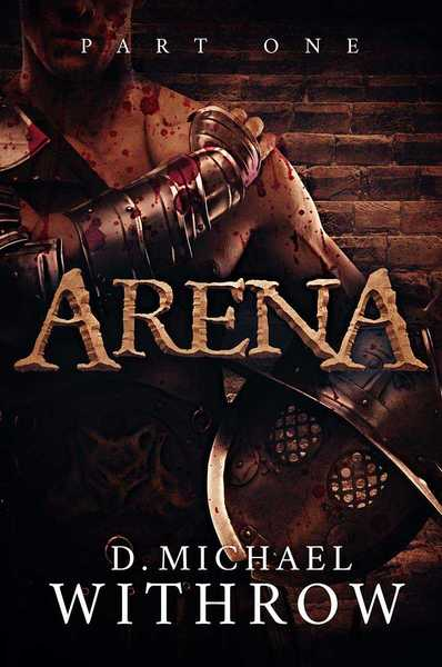 Arena: Part One by D. Michael Withrow