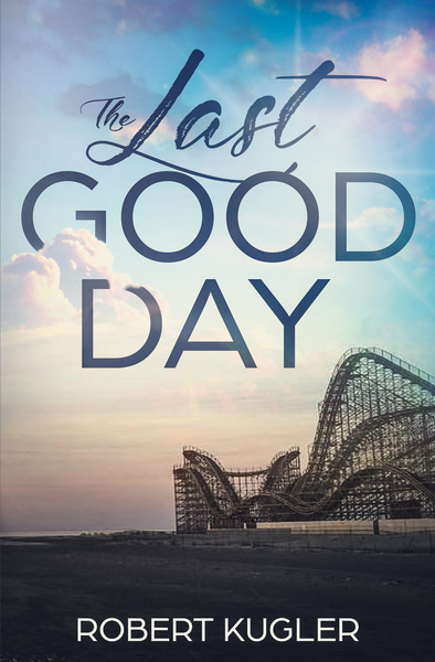 The Last Good Day (Avery & Angela Book 1) by Robert Kugler