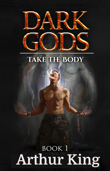 Dark Gods 1: Take the body by Arthur King