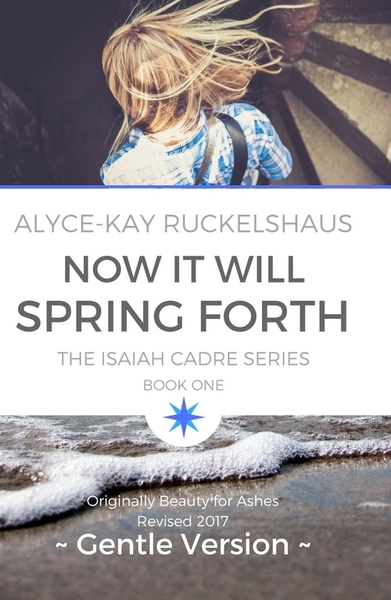 Now It Will Spring Forth (Gentle Version) by Alyce-Kay Ruckelshaus