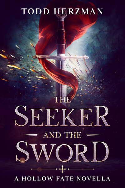 The Seeker and the Sword (A Hollow Fate Novella) by Todd Herzman