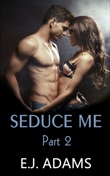 Seduce Me Part 2 by E.J. Adams