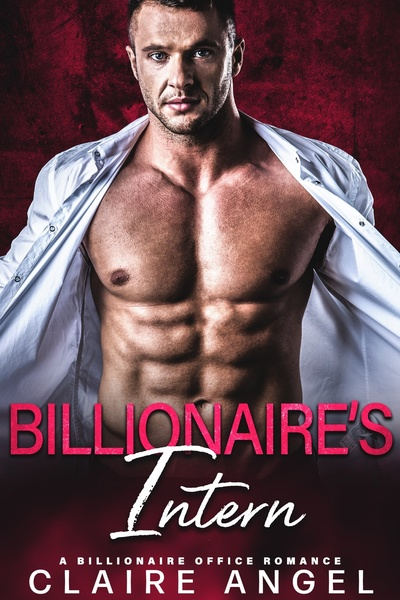 Billionaire's Intern: A Billionaire Office Romance by Claire Angel