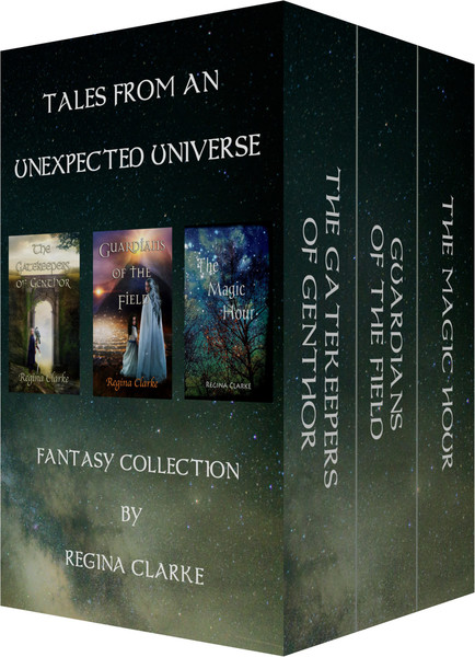 TALES FROM AN UNEXPECTED UNIVERSE: FANTASY COLLECTION: Gatekeepers of Genthor, Guardians of the Field, The Magic Hour by Regina Clarke