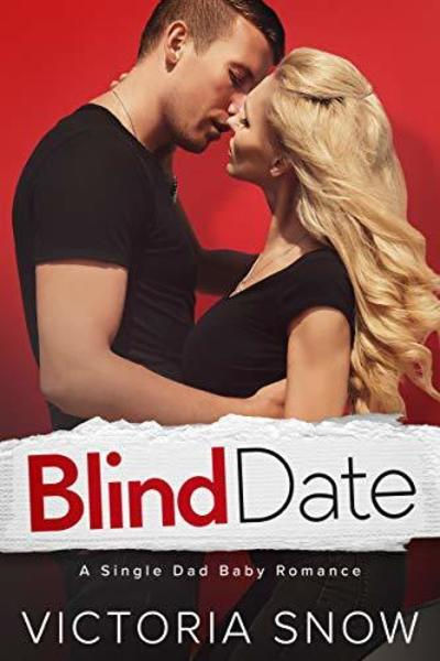Blind Date: A Single Dad Baby Romance by Victoria Snow