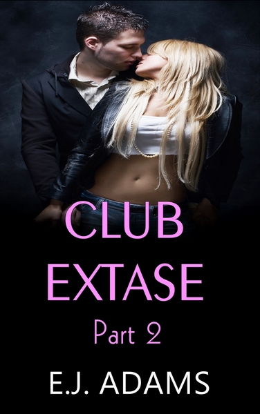 Club Extase Part 2 by E.J. Adams
