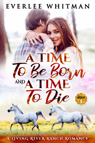 A Time To Be Born and A Time To Die by Everlee Whitman