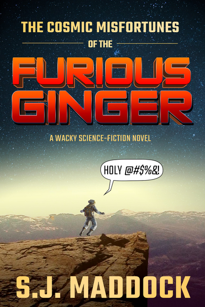 The Cosmic Misfortunes of the Furious Ginger by S.J. Maddock