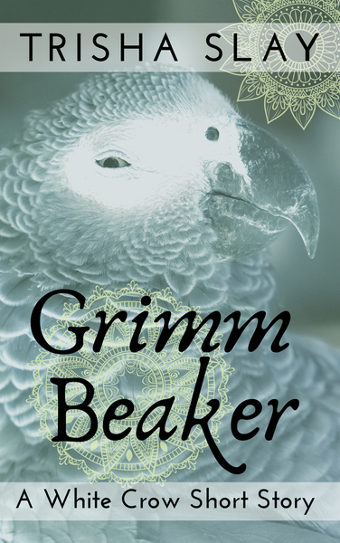 Grimm Beaker: A White Crow Short Story by Trisha Slay