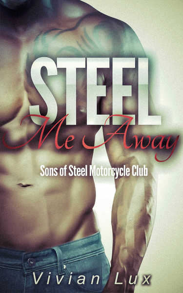 Steel Me Away: A Motorcycle Club Romance by Vivian Lux
