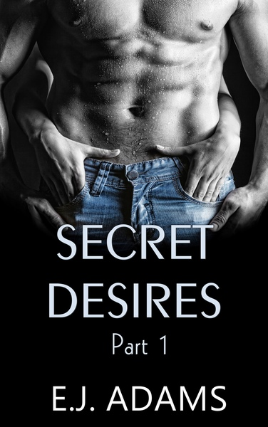 Secret Desires Part 1 by E.J. Adams