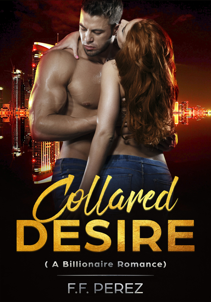 COLLARED DESIRE - BILLIONAIRE ROMANCE by Fernando Perez