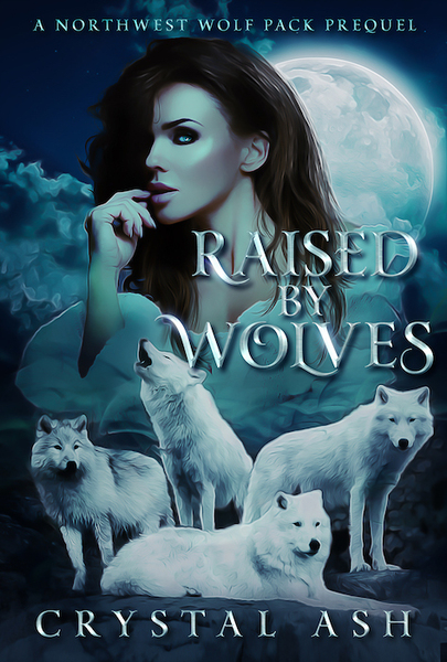 Raised by Wolves by Crystal Ash