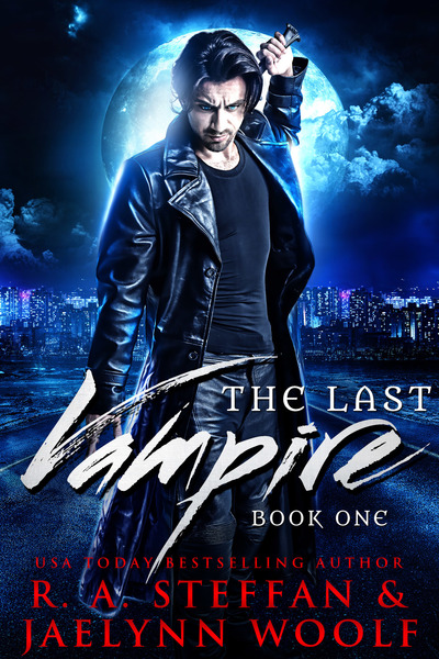 The Last Vampire: Book One by R. A. Steffan
