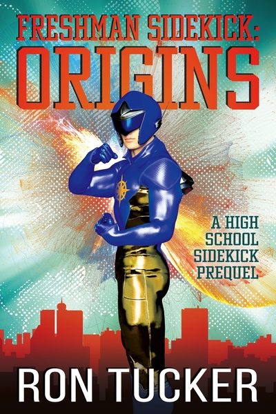 Freshman Sidekick: Origins by Ron Tucker