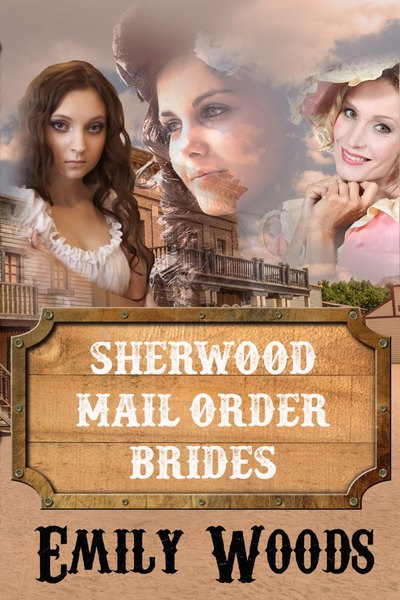 Sherwood Mail Order Brides by Emily Woods