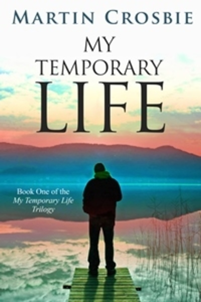 My Temporary Life-Book One of the My Temporary Life Trilogy by Martin Crosbie