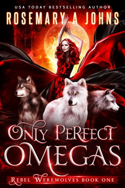 Only Perfect Omegas by Rosemary A Johns by Rosemary A Johns