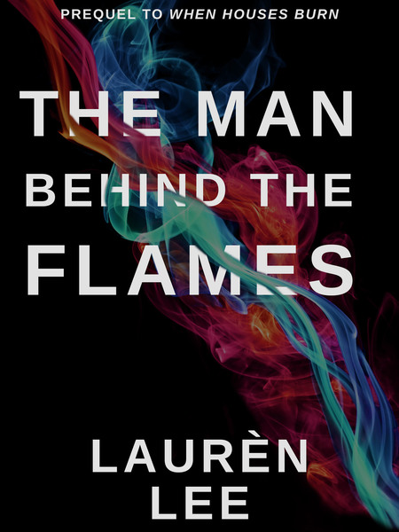The Man Behind the Flames by Lauren Lee
