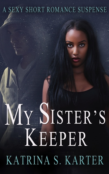 My Sister's Keeper by Katrina S. Karter
