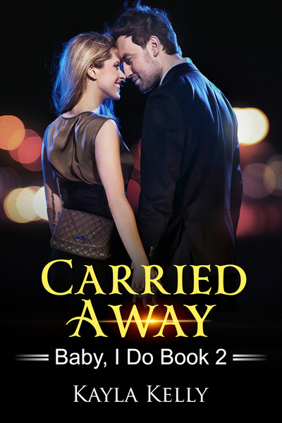 Carried Away (Baby, I Do Book 2) by Kayla Kelly
