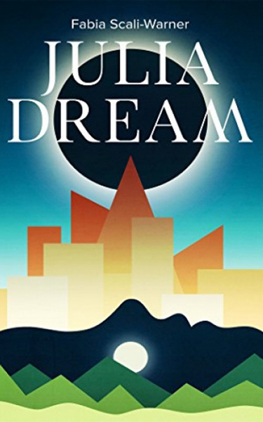 Julia Dream by Fabia Scalia-Warner  - BooksGoSocial ScifiFantasy