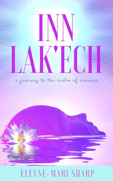 Inn Lak'ech: A Journey to the Realm of Oneness by Eleyne-Mari Sharp