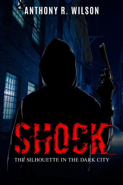 Shock (Book One of The Silhouette in the Dark City) by Anthony R. Wilson