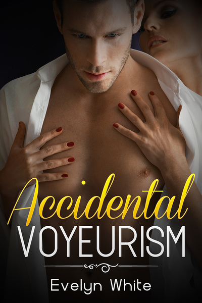 Accidental Vouyerism: Our Kinky Secrets Series (Book 1) by Evelyn White