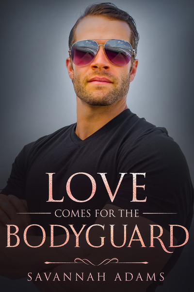 Love Comes for the Bodyguard by Savannah Adams