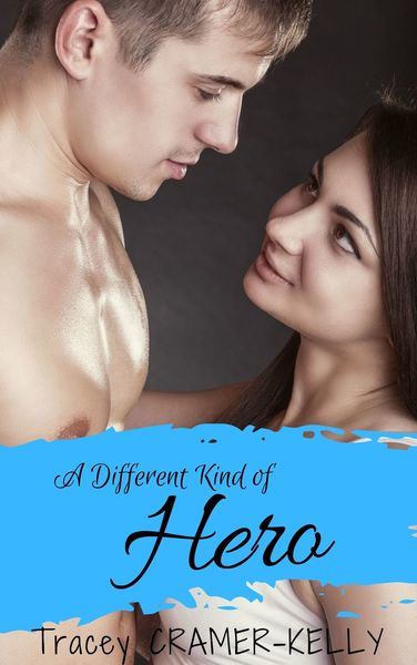 A Different Kind of Hero by Tracey Cramer-Kelly